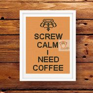 Screw Calm I Need Coffee cross stitch pattern